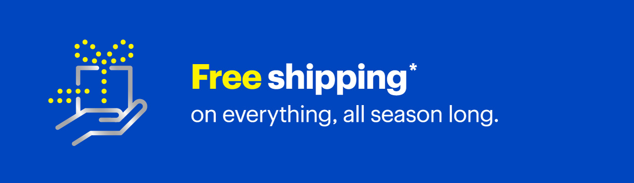 Free shipping on everything all season long Reference disclaimer