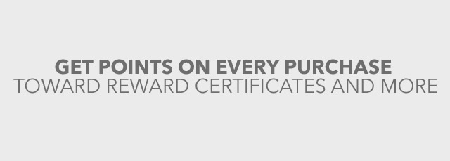 GET REWARDS ON EVERY PURCHASE TOWARD REWARD CERTIFICATES AND MORE